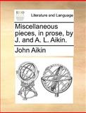 Miscellaneous Pieces, in Prose, by J and a L Aikin, John Aikin, 1140907123