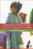 Developmental Psychology and Early Childhood Education : A Guide for Students and Practitioners, Whitebread, David, 141294712X