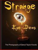 Strange Eye Deas the Photography of Darryl Taylor Kravitz, Darryl Kravitz, 1466407123