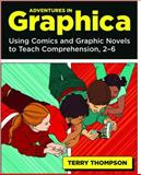 Adventures in Graphica : Using Comics and Graphic Novels to Teach Comprehension, 2-6, Thompson, Terry, 1571107126