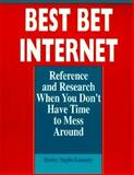 Best Bet Internet : Reference and Research When You Don't Have Time to Mess Around, Kennedy, Shirley D., 0838907121