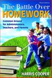 The Battle over Homework : Common Ground for Administrators, Teachers, and Parents, Cooper, Harris, 1412937124