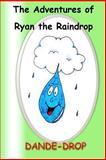 The Adventures of Ryan the Raindrop, John Noonan, 147523712X