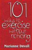 101 Ways to Exercise Without Noticing, Marianne Duvall, 1484137124