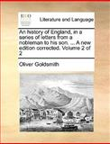 An History of England, in a Series of Letters from a Nobleman to His Son a New Edition Corrected, Oliver Goldsmith, 1170127126