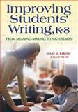 Improving Students' Writing, K-8 : From Meaning-Making to High Stakes!, Barone, Diane M. and Taylor, Joan M., 1412917123