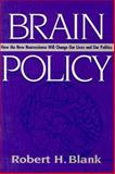 Brain Policy : How the New Neuroscience Will Change Our Lives and Our Politics, Blank, 087840712X