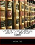 Geschichtliches Ãœber das Schulwesen der Stadt Olten, Eduard Zing, 1141267128