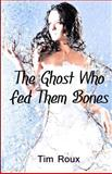 The Ghost Who Fed Them Bones, Tim Roux, 1468127128