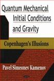 Quantum Mechanical Initial Conditions and Gravity (Copenhagen's Illusions), Kamenov, Pavel Simeonev, 1594547122