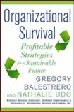 Organizational Survival : Profitable Strategies for a Sustainable Future, Balestrero, Gregory and Udo, Nathalie, 0071817123