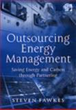 Outsourcing Energy Management : How to Use Outside Contractors to Reduce Energy Costs and Carbon Dioxide Emissions for Your Organisation, Fawkes, Steven, 056608712X