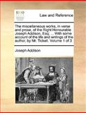 The Miscellaneous Works, in Verse and Prose, of the Right Honourable Joseph Addison, Esq; with Some Account of the Life and Writings of the Author, Joseph Addison, 1140707124