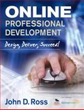 Online Professional Development : Design, Deliver, Succeed!, Ross, John D., 1412987121