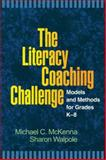 The Literacy Coaching Challenge : Models and Methods for Grades K-8, McKenna, Michael C. and Walpole, Sharon, 1593857128