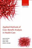 Applied Methods of Cost-Benefit Analysis in Health Care, Emma McIntosh, Philip Clarke, Emma J. Frew, Jordan J. Louviere, 0199237123