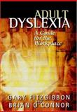 Adult Dyslexia : A Guide for the Workplace, Fitzgibbon, Gary and O'Connor, Brian, 0471487120