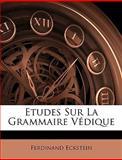 Etudes Sur la Grammaire Védique, Ferdinand Eckstein, 1145127126