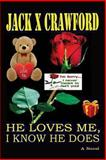 He Loves Me, I Know He Does, Jack Crawford, 1479167126