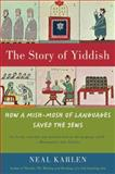 The Story of Yiddish, Neal Karlen, 0060837128