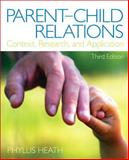 Parent-Child Relations : Context, Research, and Application, Heath, Phyllis, 0132657120