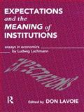 Expectations and the Meaning of Institutions, Ludwig Lachmann, 0415107121