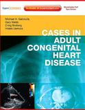 Cases in Adult Congenital Heart Disease, Gatzoulis, Michael A. and Webb, Gary D., 0443067120