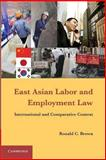 East Asian Labor and Employment Law : International and Comparative Context, Brown, Ronald C., 1107667127