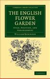 The English Flower Garden : Style, Position, and Arrangement, Robinson, William, 1108037127
