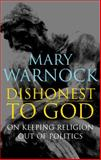 Dishonest to God : On Keeping Religion Out of Politics, Warnock, Mary, 1441127127
