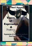 Times of Expression and Poetry, Mark T. Browning, 1479777129