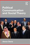 Politics, Communication and Democracy, Davis, Aeron, 041554713X