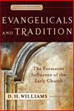 Evangelicals and Tradition : The Formative Influence of the Early Church, Williams, D. H., 0801027136