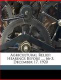 Agricultural Relief, S United States Congress House Agricult, 1149687134