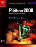 Microsoft Publisher 2000 : Complete Concepts and Techniques, Shelly, Gary B. and Cashman, Thomas J., 0789557134