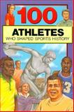 100 Athletes Who Shaped Sports History, Timothy Jacobs, 0912517131
