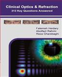 Clinical Optics and Refraction 313 Key Questions Answered, Fatemeh Heidary and Abolfazl Rahimi, 1494887134