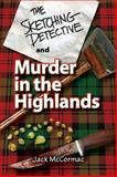 The Sketching Detective and Murder in the Highlands, McCormac, Jack, 0982597134