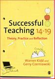 Successful Teaching 14-19 : Theory, Practice and Reflection, Czerniawski, Gerry and Kidd, Warren, 184860713X