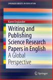 Writing and Publishing Science Research Papers in English : A Global Perspective, Englander, Karen, 9400777132