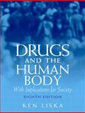 Drugs and the Human Body : With Implications for Society, Liska, Ken, 0132447134