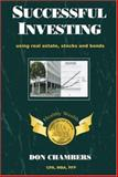 Successfull Investing : Using Real Estate, Stocks and Bonds, Chambers, Don, 0972207139
