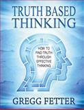 Truth Based Thinking, Gregg Fetter, 1482367130