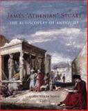 "James ""Athenian"" Stuart : The Rediscovery of Antiquity, Soros, Susan Weber and Stuart, James, 0300117132"