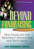 Beyond Fundraising : New Strategies for Nonprofit Innovation and Investment, Grace, Kay Sprinkel, 0471707139