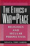 The Ethics of War and Peace : Religious and Secular Perspectives, , 0691037132