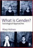 What Is Gender? : Sociological Approaches, Holmes, Mary, 0761947132