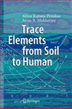 Trace Elements from Soil to Human, Kabata-Pendias, Alina and Mukherjee, Arun B., 3540327134