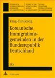 Koreanische Immigrationsgemeinden in der Bundesrepublik Deutschland : Die Entstehung, Entwicklung und Zukunft der koreanischen protestantischen Immigrationsgemeinden in der Bundesrepublik Deutschland Seit 1963, Jeong, Yang-Cun, 3631577133