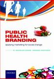 Public Health Branding : Applying Marketing for Social Change, Evans, W. Douglas and Hastings, Gerard, 0199237131